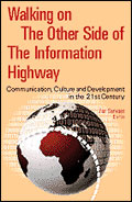 Walking on the other side of the information highway: Communication, culture and development in the 21st Century